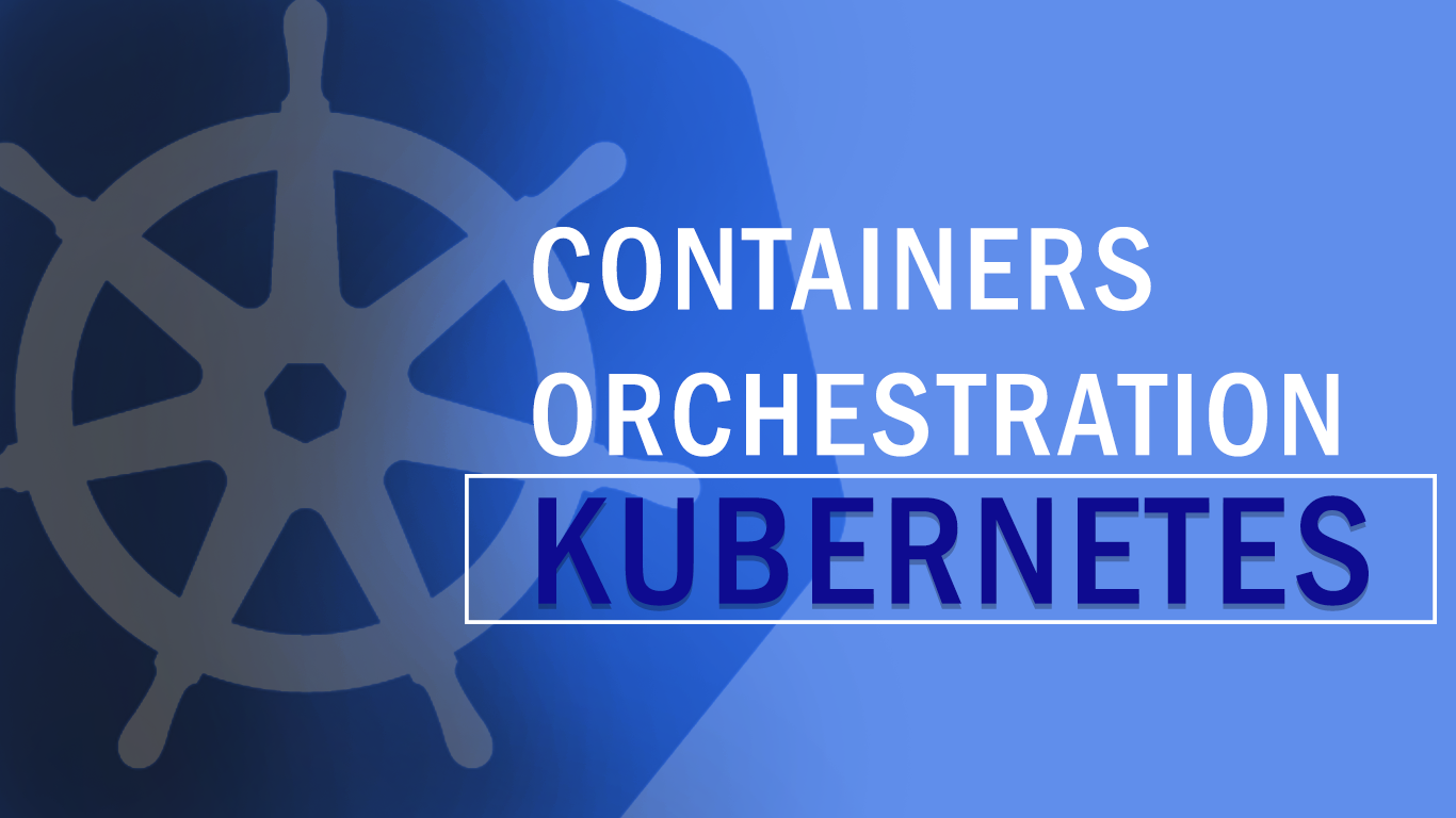 Containers Orchestration - Kubernetes ContainersOrchestrationKubernetes